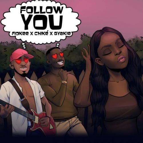 Fiokee - Follow You Ft. Chike, Gyakie