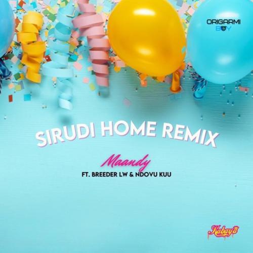 Maandy - Sirudi Home (Remix) Ft. Breeder LW, Ndovu Kuu