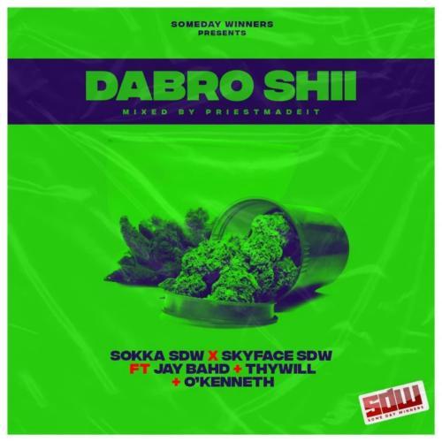 Sokka SDW & Skyface SDW - Dabro Shii Ft. Jay Bahd, O Kenneth, Thywill