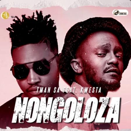 T-Man SA – Nongoloza ft. Kwesta