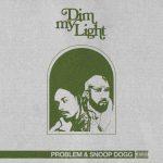 Problem – Dim My Light Ft. Snoop Dogg