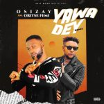 Osizay – Yawa Dey (Remix) Ft. Oritse Femi