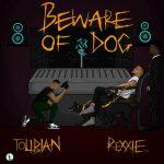 Tolibian – Beware Of Dog (Prod. by Rexxie)